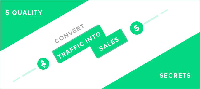 5 Quality Secrets To Convert Traffic Into Sales