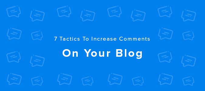 7 Tactics To Increase Comments On Your Blog