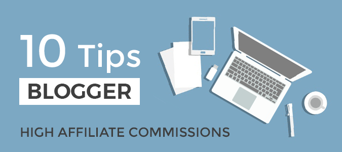 Top 10 Tips to High Affiliate Commissions As Bloggersg