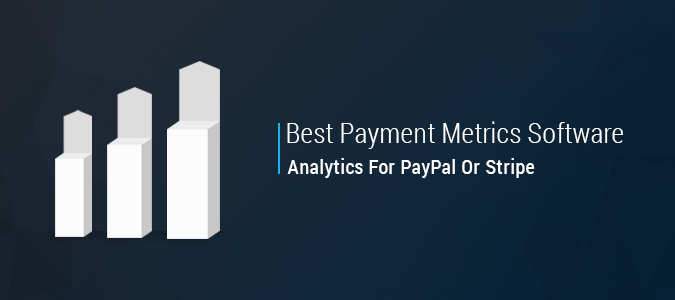 Best Payment Metrics Software Analytics For PayPal and Stripe