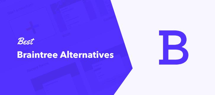 Best Braintree Alternatives
